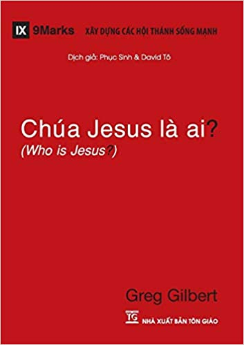"""Who is Jesus?"" Chúa Jesus Là Ai?, Mr. Greg Gilbert bằng Tiếng Việt, here is the URL: https://godssovereigntyinvietnam.com/2019/12/07/chua-jesus-la-ai-cua-ong-gilbert/"